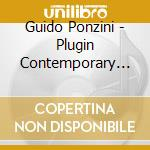 Guido Ponzini - Plugin Contemporary Music cd musicale di Guido Ponzini