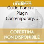 PLUGIN CONTEMPORARY MUSIC...              cd musicale di Guido Ponzini