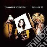 Schlep'm cd musicale di Bycatch Trawler