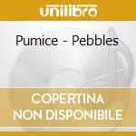 Pebbles cd musicale di Pumice