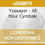 ALL HOUR CYMBALS cd musicale di YEARSAYER'S