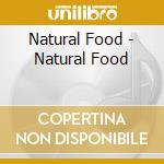 Natural Food - Natural Food cd musicale di Food Natural