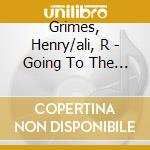 GOING TO THE RITUAL                       cd musicale di Grimes henry/ali r
