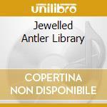 JEWELLED ANTLER LIBRARY                   cd musicale di Artisti Vari