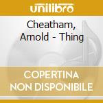 THING                                     cd musicale di Arnold Cheatham