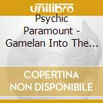 GAMELAN INTO THE MINK SUPERNATURAL        cd musicale di Paramount Psychic
