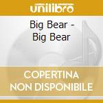 Big Bear - S/t cd musicale di Bear Big