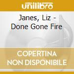 Janes, Liz - Done Gone Fire cd musicale di Liz Janes