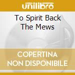 CD - V/A - TO SPIRIT BACK THE MEWS cd musicale di Artisti Vari