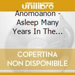Anomoanon - Asleep Many Years In The Wood cd musicale di Anomoanon