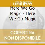 HERE WE GO MAGIC cd musicale di HERE WE GO MAGIC