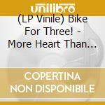 (LP VINILE) More heart than brains lp vinile di BIKE FOR THREE!