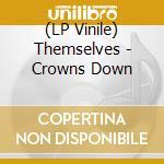 (LP VINILE) Crowns down lp vinile di THEMSELVES