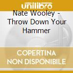 THROW DOWN YOUR HAMMER                    cd musicale di Nate Wooley