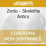 Zenlo - Skeletha Antics cd musicale di ZENLO