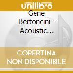 Gene Bertoncini - Acoustic Romance cd musicale di Bertoncini Gene