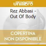 Rez Abbasi - Out Of Body cd musicale di Rez Abbasi