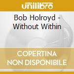 Whitout whitin cd musicale di Bob Holroyd
