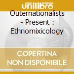 The outernationalists present : ethnomixology cd musicale di Artisti Vari