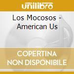 American us cd musicale di Mocosos Los