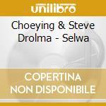 Choeying & Steve Drolma - Selwa cd musicale di Choying drolma & steve tibbets