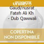 DUB QAWWALI cd musicale di GAUDI & NUSRAT FATEH ALI KHAN