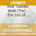 THE END OF THE WORLD                      cd musicale di REAL TUESDAY WELD