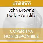 Amplify cd musicale di JOHN BROWN'S BODY