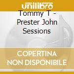 Tommy T - Prester John Sessions cd musicale di T Tommy