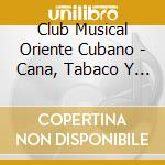 Ca?a, tabaco y ron cd musicale di CLUB MUSICAL ORIENTE