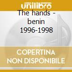 The hands - benin 1996-1998 cd musicale di Flavio Piras