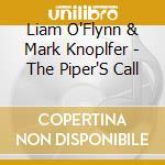 The piper's call - o'flynn liam cd musicale di Liam o'flynn & mark knoplfer