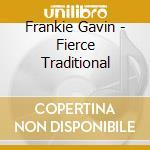 Fierce traditional - cd musicale di Gavin Frankie