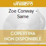 Same cd musicale di Conway Zoe