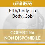 FILTH/BODY TO BODY, JOB                   cd musicale di SWANS