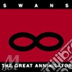 GREAT ANNIHILATOR                         cd musicale di SWANS