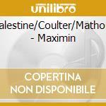 MAXIMIN                                   cd musicale di PALESTINE/COULTER/MA