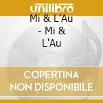 MI AND L'AU                               cd musicale di MI AND L'AU