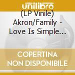(LP VINILE) Love is simple-2lp 07 lp vinile di Family Akron