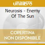 ENEMY OF THE SUN                          cd musicale di NEUROSIS