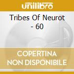 60                                        cd musicale di TRIBES OF NEUROT