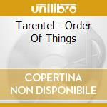 ORDER OF THINGS                           cd musicale di TARENTEL