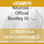 OFFICIAL BOOTLEG 01 - LYON                cd musicale di NEUROSIS