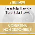 TARANTULA HAWK                            cd musicale di Hawk Tarantula