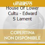 EDWARD S LAMENT                           cd musicale di HOUSE OF LOWER CULTU