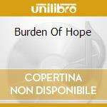 BURDEN OF HOPE                            cd musicale di GRAILS
