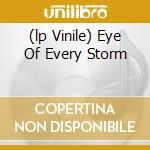 (LP VINILE) EYE OF EVERY STORM                        lp vinile di NEUROSIS