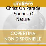 Sounds Of Nature cd musicale di CHRIST ON PARADE