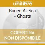 GHOSTS                                    cd musicale di BURIED AT SEA