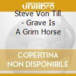 A GRAVE IS A GRIM HORSE cd musicale di VON TILL STEVE
